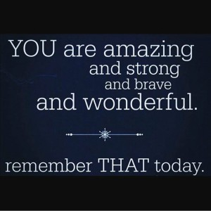 225014-You-Are-Amazing-And-Strong-And-Brave-And-Wonderful.-Remember-That-Today