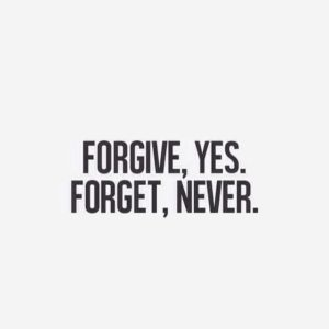 forgive yes forget never